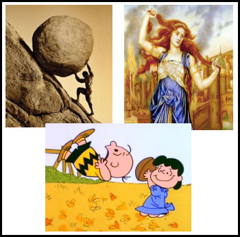 The Patron Saints of Emergency and Disaster Management: Sisyphus, doomed to forever fail in his efforts to reach the top with his boulder; Cassandra, who was given the gift of perfect prophecy but cursed to never be believed; and Charlie Brown, ever hopeful but forever thwarted from football-kicking success.